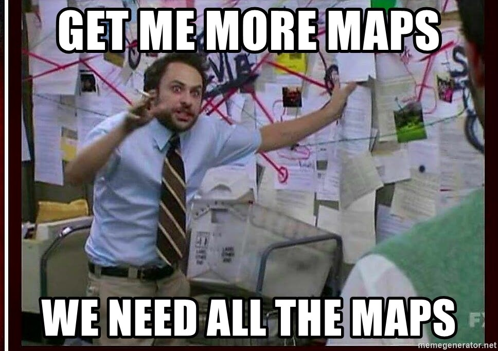 I Need The Map GET ME MORE MAPS WE NEED ALL THE MAPS   Charlie map   Meme Generator I Need The Map
