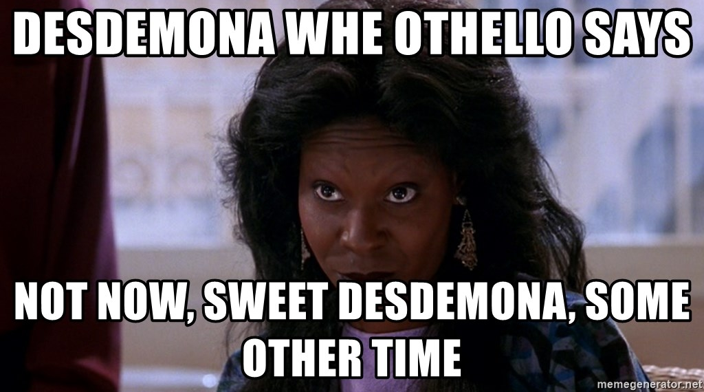 Whoopi Goldberg Ghost 2 - desdemona whe othello says Not now, sweet desdemona, some other time