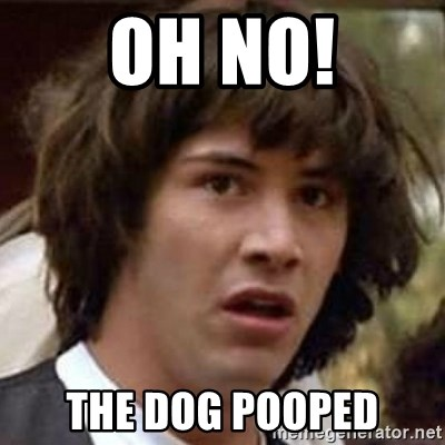 Conspiracy Keanu - Oh no! The dog pooped