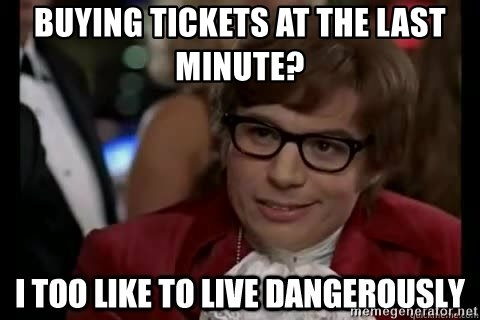 I too like to live dangerously - Buying tickets at the last minute?