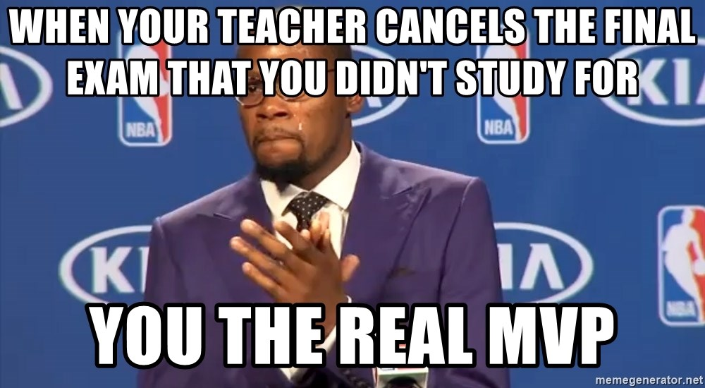 KD you the real mvp f - WHen your teacher cancels the final exam that you didn't study for you the real mvp