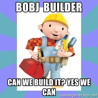 Bobj builder can we build it yes we can bob the builder for Bett yes we can