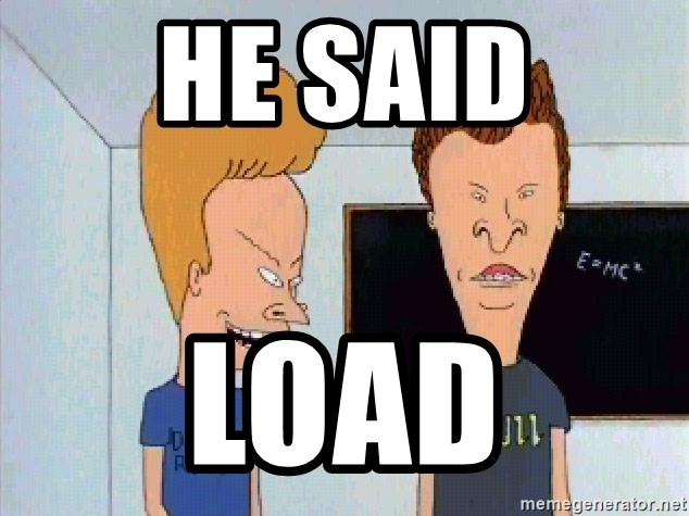 Beavis and butthead - he said load