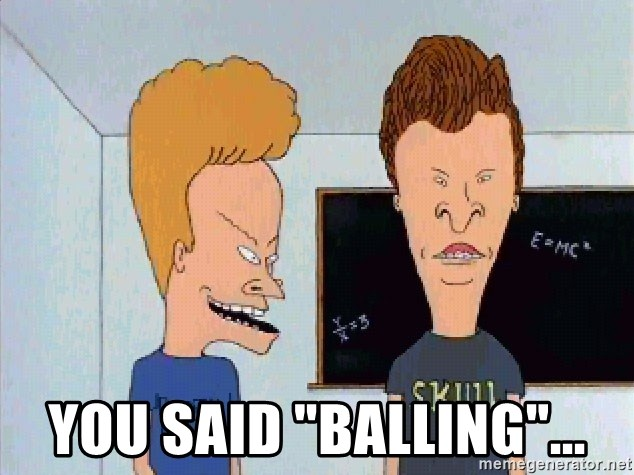"Beavis and butthead - You said ""Balling""..."