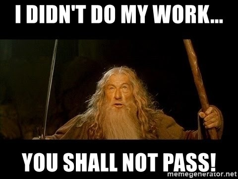 you shall not pass gandalf the gray - I didn't do my work... you shall not pass!