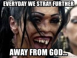 Everyday We Stray Further Away From God Ugly Woman Meme Generator Memes or upload your own images to make custom memes. everyday we stray further away from god