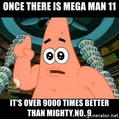 ugly barnacle patrick - Once there is Mega Man 11 It's over 9000 times better than Mighty No. 9