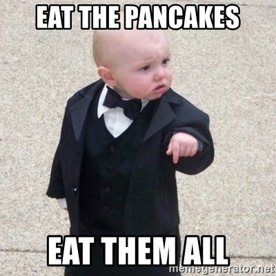 Mafia Baby - Eat the pancakes Eat them all