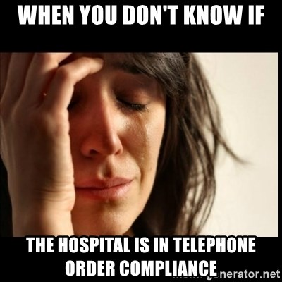 First World Problems - When you don't know if the hospital is in telephone order compliance