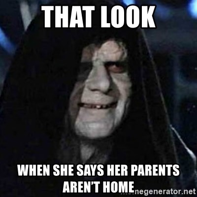 Emperor Palpatine Let it flow through you - That look When she says her parents aren't home