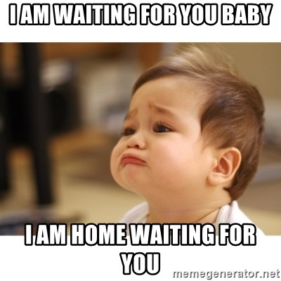 I Am Waiting For You Baby I Am Home Waiting For You Cute Sad Baby