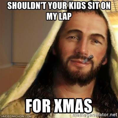 Good Guy Jesus - Shouldn't your kids sit on my lap For xmas