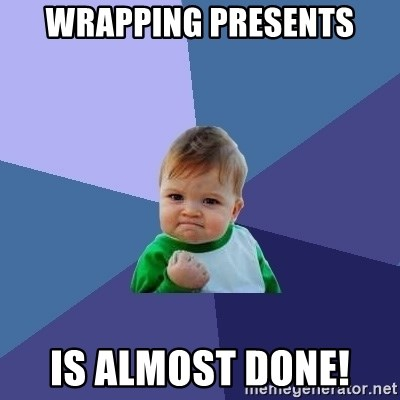 Success Kid - Wrapping presents Is almost done!