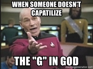 "Captain Picard - When someone doesn't capatilize The ""G"" in God"