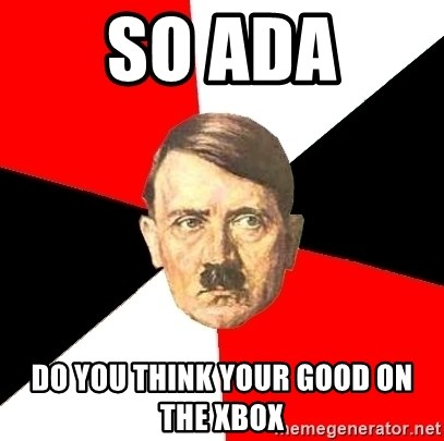 Advice Hitler - So Ada Do you think your good on the XBOX