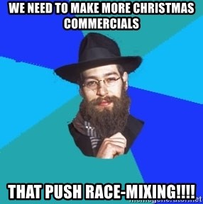 Jewish Dude - We need to make more christmas commercials that push race-mixing!!!!