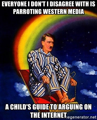 Bed Time Hitler - Everyone I don't I disagree with is parroting Western media  A child's guide to arguing on the internet