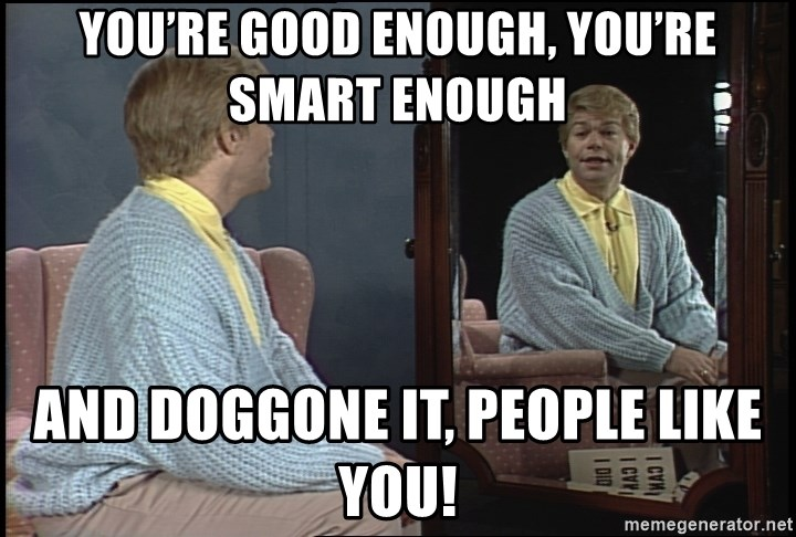 You\'re good enough, you\'re smart enough and doggone it ...