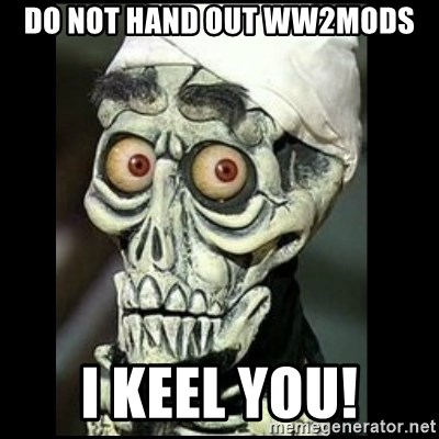 Achmed the dead terrorist - do not hand out ww2mods i keel you!