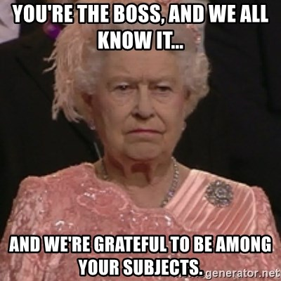 the queen olympics - you're the boss, and we all know it...  and we're grateful to be among your subjects.