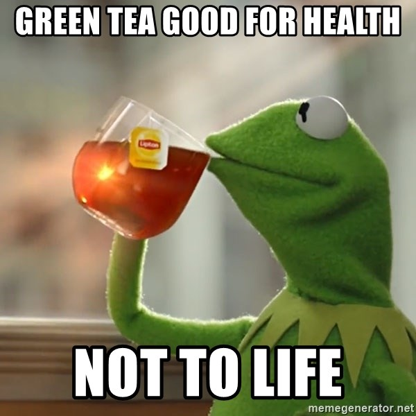 Kermit The Frog Drinking Tea - Green tea good for health Not to life