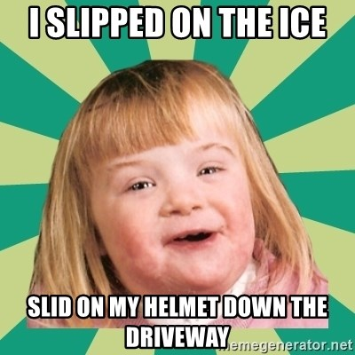 Retard girl - I slipped on the ice Slid on my helmet down the driveway
