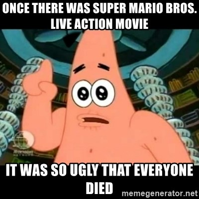 ugly barnacle patrick - Once there was Super Mario Bros. live action movie It was so ugly that everyone died