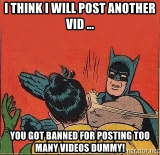 batman slap robin - i think i will post another vid ... you got banned for posting too many videos dummy!