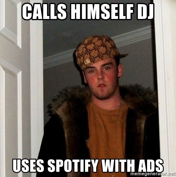 Scumbag Steve - Calls himself DJ Uses Spotify with ads