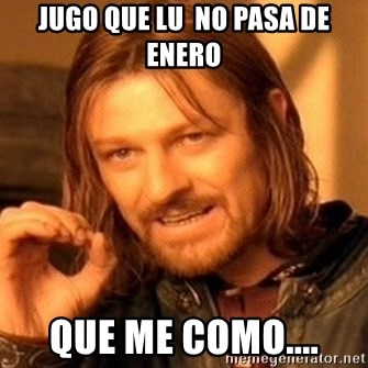 One Does Not Simply - Jugo que Lu  no pasa de Enero Que me como....