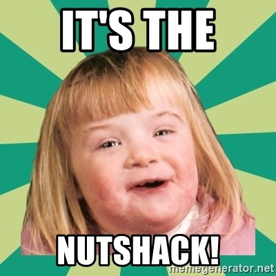 Retard girl - It's the Nutshack!