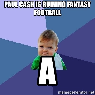 Success Kid - paul cash is ruining fantasy football  a
