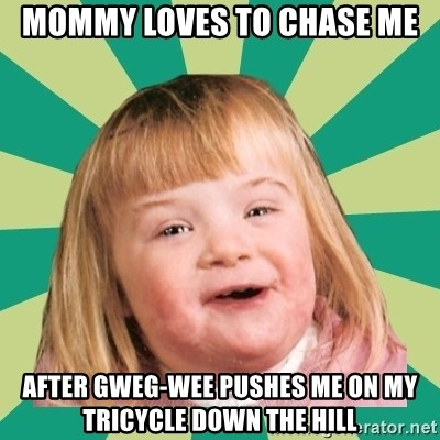 Retard girl - Mommy loves to chase me After Gweg-wee pushes me on my tricycle down the hill
