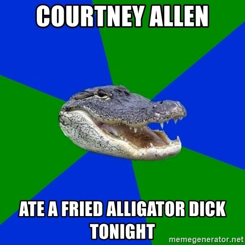 Geography Alligator - Courtney allen Ate a fried alligator dick tonight