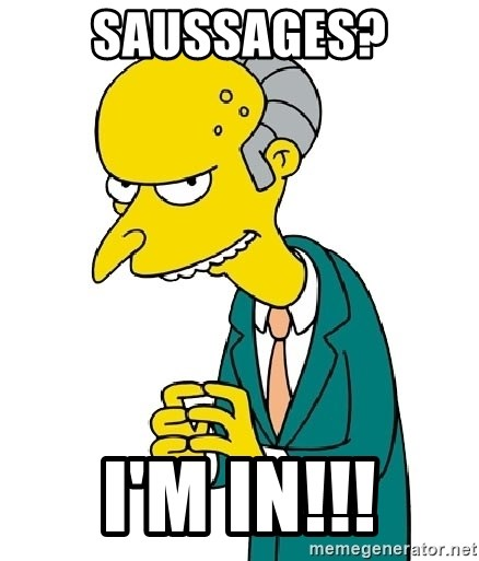 Mr Burns meme - Saussages? I'm in!!!