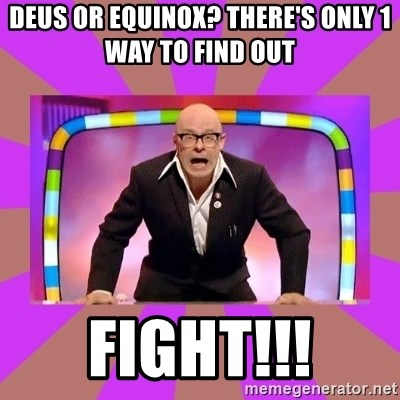 Harry Hill Fight - Deus or equinox? There's only 1 way to find out  Fight!!!