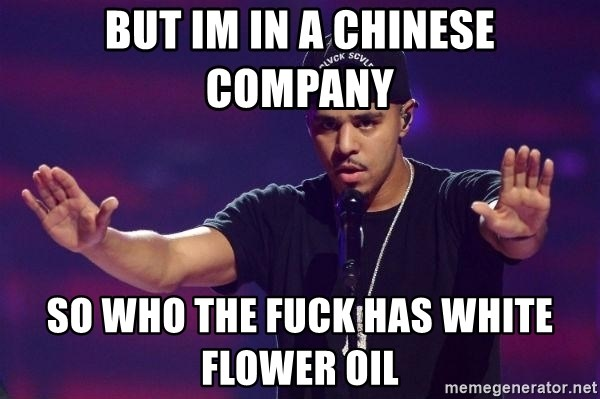 But im in a chinese company so who the fuck has white flower oil but im in a chinese company so who the fuck has white flower oil approachable cole mightylinksfo
