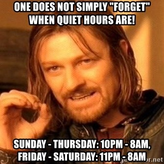 """One Does Not Simply - One does not simply """"forget"""" when quiet hours are! Sunday - Thursday: 10pm - 8am, Friday - Saturday: 11pm - 8am"""