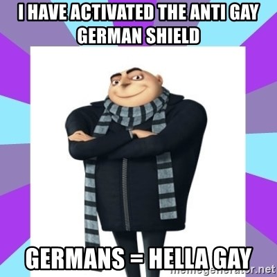 I Have Activated The Anti Gay German Shield Germans Hella Gay
