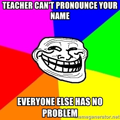 Trollface - Teacher can't pronounce your name everyone else has no problem
