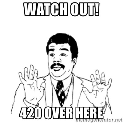 aysi - Watch out! 420 over here