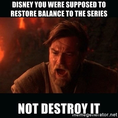 "Obi Wan Kenobi ""You were my brother!"" - Disney You were supposed to restore balance to the series Not destroy it"