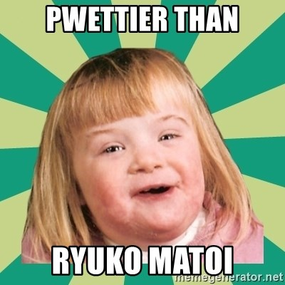Retard girl - Pwettier than Ryuko Matoi