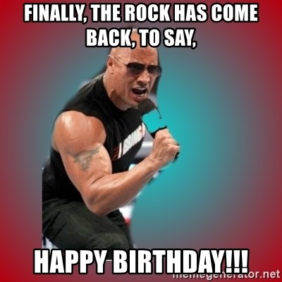 81039930 finally, the rock has come back, to say, happy birthday!!! the