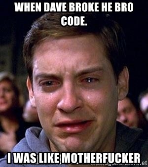 lo hemos perdido todo - When Dave broke he bro code. I was like motherfucker