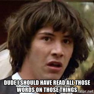 Conspiracy Keanu - Dude I should have read all those words on those things