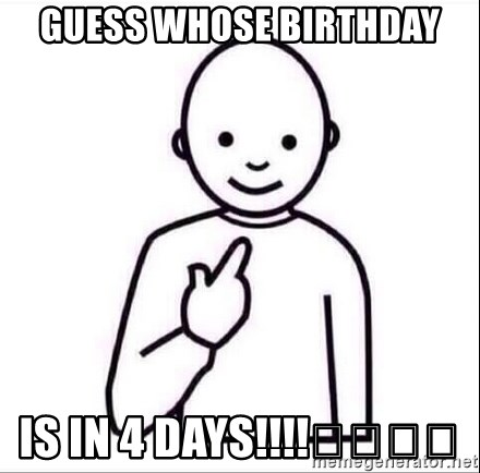 Guess who ? - Guess whose birthday Is in 4 days!!!!🎉🎉🎉🎉