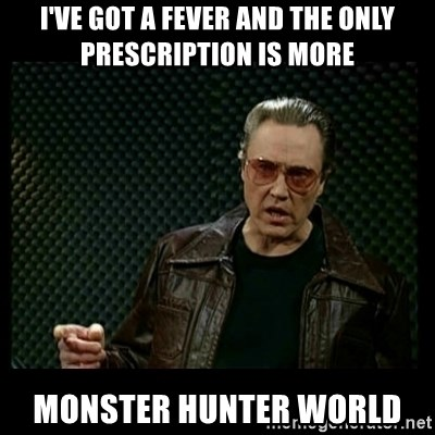 I Ve Got A Fever And The Only Prescription Is More Monster Hunter