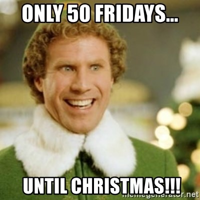 Buddy the Elf - Only 50 Fridays...  until Christmas!!!