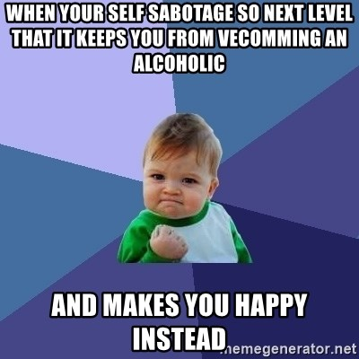 When Your Self Sabotage So Next Level That It Keeps You From